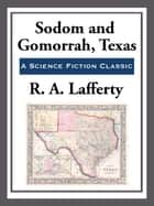Sodom and Gamorrah, Texas ebook by R. A. Lafferty
