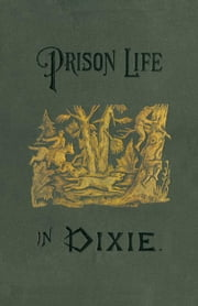 Prison Life in Dixie ebook by Sergeant Oates