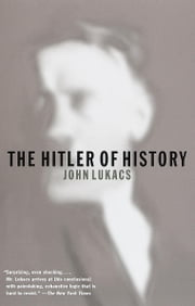 The Hitler of History ebook by John Lukacs