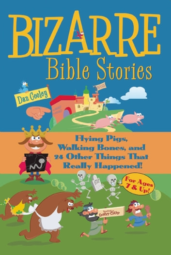 Bizarre Bible Stories - Flying Pigs, Walking Bones and 24 Other Things that Really Happened ebook by Dan Cooley