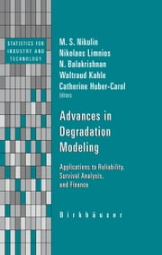 Advances in Degradation Modeling - Applications to Reliability, Survival Analysis, and Finance ebook by M.S. Nikulin,Nikolaos Limnios,Waltraud Kahle,Catherine Huber-Carol,N Balakrishnan