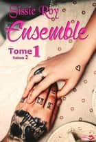 Ensemble - Saison 2 Tome 1 ebook by Sissie Roy