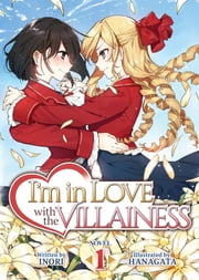 I'm in Love with the Villainess (Light Novel) Vol. 1 ebook by Inori, Hanagata