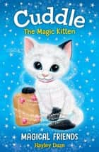 Cuddle the Magic Kitten Book 1: Magical Friends ebook by Hayley Daze