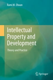 Intellectual Property and Development - Theory and Practice ebook by Rami M. Olwan