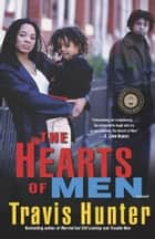 The Hearts of Men - A Novel ebook by Travis Hunter