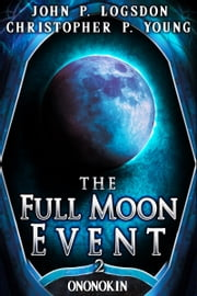 The Full Moon Event ebook by John P. Logsdon, Christopher P. Young