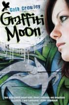 Graffiti Moon ebook by Cath Crowley