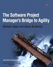 The Software Project Manager's Bridge to Agility ebook by Sliger, Michele