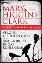 Vergiss die Toten nicht/Und morgen in das kühle Grab - (2in1-Bundle) - Zwei Thriller in einem Band ebook by Mary Higgins Clark, Karin Dufner, Andreas Gressmann