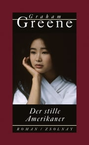 Der stille Amerikaner - Roman eBook by Graham Greene, Nikolaus Stingl