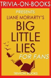 Big Little Lies: A Novel by Liane Moriarty (Trivia-on-Books) ebook by Trivion Books