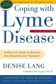 Coping with Lyme Disease, Third Edition - A Practical Guide to Dealing with Diagnosis and Treatment ebook by Denise Lang,Kenneth Liegner
