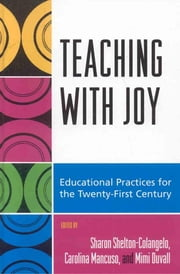 Teaching with Joy - Educational Practices for the Twenty-First Century ebook by Sharon Shelton-Colangelo,Carolina Mancuso,Mimi Duvall,Detine Bowers,Susan Caulfield,Kevin Cole,Beth Counihan,Elizabeth de la Portilla,Laura Donnelly,Dulce Maria Gray,Gregory Haye,Dan Huston,Libby Falk Jones,Anne Leadbetter,Corey Lewis,Marion Lynch,Laura Murphy,Karen Ogulnick,David Rodgers,Tom Schmid,Alvin Smith,Jinx Watson,Ralph Wells,Leslie Wolter,Allison Young