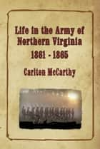 Life in the Army of Northern Virginia eBook by Carlton McCarthy