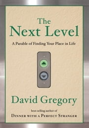 The Next Level - A Parable of Finding Your Place in Life ebook by David Gregory
