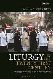 Liturgy in the Twenty-First Century - Contemporary Issues and Perspectives ebook by Revd Dr Alcuin Reid