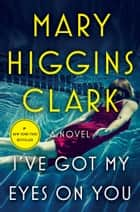 I've Got My Eyes on You ebook by Mary Higgins Clark