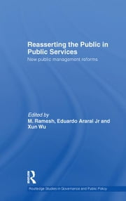 Reasserting the Public in Public Services - New Public Management Reforms ebook by M. Ramesh,Eduardo Araral,Xun Wu