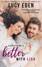 Everything's Better with Lisa - Everything's Better ebook by Lucy Eden