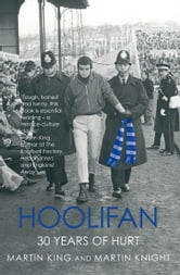 Hoolifan - 30 Years of Hurt ebook by Martin Knight,Martin King