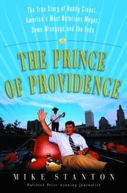 The Prince of Providence - The True Story of Buddy Cianci, America's Most Notorious Mayor, Some Wiseguys, and the Feds ebook by Mike Stanton