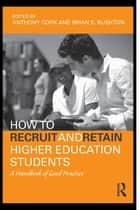 How to Recruit and Retain Higher Education Students ebook by Tony Cook,Brian S. Rushton