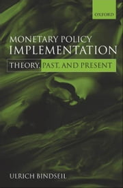 Monetary Policy Implementation - Theory, past, and present ebook by Ulrich Bindseil