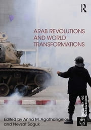Arab Revolutions and World Transformations ebook by Anna M Agathangelou,Nevzat Soguk