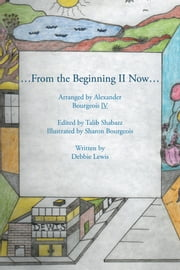 …From the Beginning ll Now… ebook by Debbie Lewis