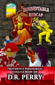 Roundtable Redcap - Providence Paranormal College Book Six ebook by D.R. Perry