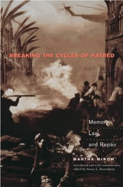 Breaking the Cycles of Hatred - Memory, Law, and Repair ebook by Martha Minow,Nancy L. Rosenblum