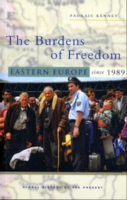 The Burdens of Freedom - Eastern Europe since 1989 ebook by Padraic Kenney