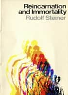 Reincarnation and Immortality ebook by Rudolf Steiner