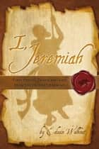 I, Jeremiah ebook by Edwin Walhout