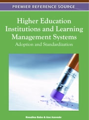 Higher Education Institutions and Learning Management Systems - Adoption and Standardization ebook by