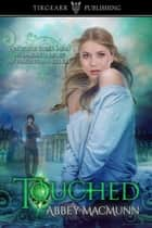 Touched ebook by Abbey MacMunn