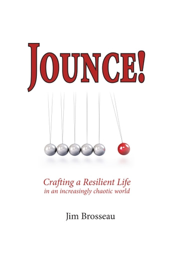 Jounce: Crafting a Resilient Life in an Increasingly Chaotic World ebook by Jim Brosseau