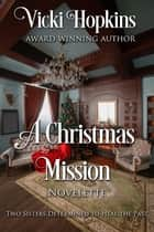 A Christmas Mission: Novelette ebook by Vicki Hopkins