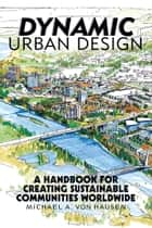 Dynamic Urban Design ebook by Michael A. von Hausen