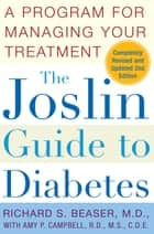 The Joslin Guide to Diabetes ebook by Amy P. Campbell, M.S., R.D., C.D.E.,Richard S. Beaser, M.D.
