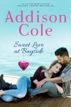 Sweet Love at Bayside ebook by Addison Cole