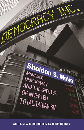 Democracy Incorporated - Managed Democracy and the Specter of Inverted Totalitarianism - New Edition eBook by Sheldon S. Wolin