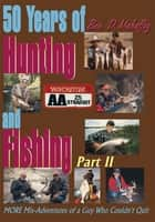50 Years of Hunting and Fishing, Part 2 ebook by Ben D. Mahaffey