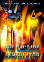 The Second Internet Cafe, Part 2: The Cascade Annihilator ebook by Chris James