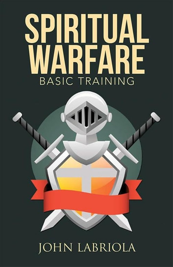 Spiritual Warfare - Basic Training ebook by John Labriola