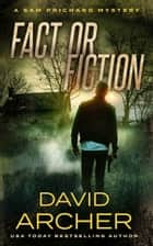 Fact or Fiction - A Sam Prichard Mystery ebook by David Archer