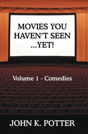 Movies You Haven't Seen - Yet! - Volume 1 - Comedies ebook by JOHN K. POTTER