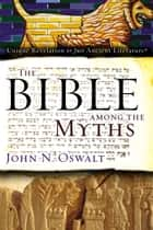 The Bible among the Myths ebook by John N. Oswalt