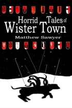 Horrid Tales of Wister Town ebook by Matthew Sawyer